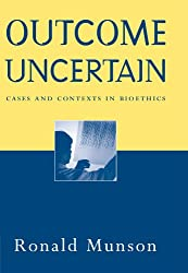 Outcome Uncertain: Cases and Contexts in Bioethics