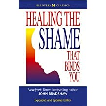 John Bradshaw: Healing the Shame That Binds You (Paperback - Expanded Ed.); 2005 Edition