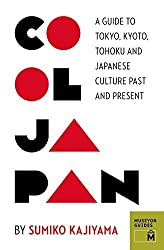 Cool Japan: A Guide to Tokyo, Kyoto, Tohoku and Japanese Culture Past and Present