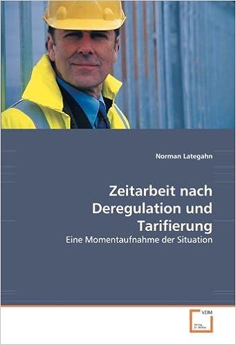 Zeitarbeit nach Deregulation und Tarifierung: Eine Momentaufnahme der Situation