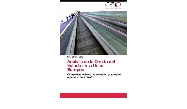 Análisis de la Deuda del Estado en la Unión Europea: Comportamiento de las series temporales de precios y rendimientos (Spanish Edition): 9783844341065: ...