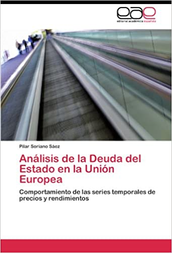 Análisis de la Deuda del Estado en la Unión Europea: Comportamiento de las series temporales de precios y rendimientos (Spanish Edition) (Spanish)