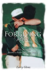 Forgiving Kevin: A Son's Addiction Becomes a Father's Greatest Teacher