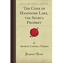 The Code of Handsome Lake, the Seneca Prophet (Forgotten Books)