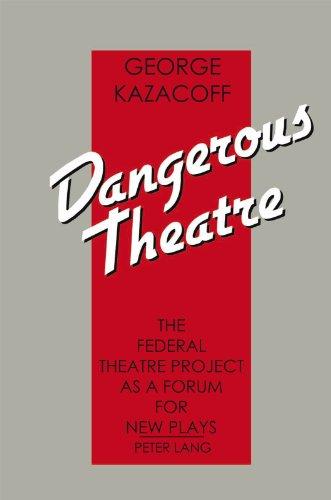 Dangerous theatre the federal theatre project as a forum for new dangerous theatre the federal theatre project as a forum for new plays by george fandeluxe PDF