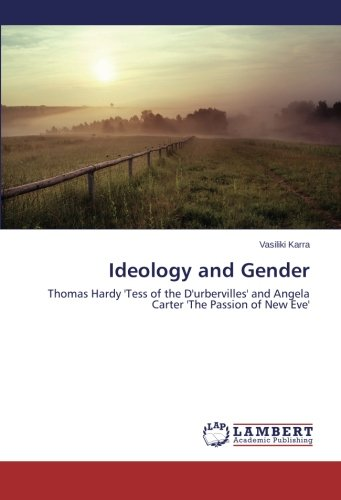 Ideology and Gender: Thomas Hardy 'Tess of the D'urbervilles' and Angela Carter 'The Passion of New Eve'