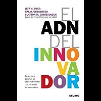 El ADN del innovador: Claves para dominar las cinco habilidades que necesitan los innovadores