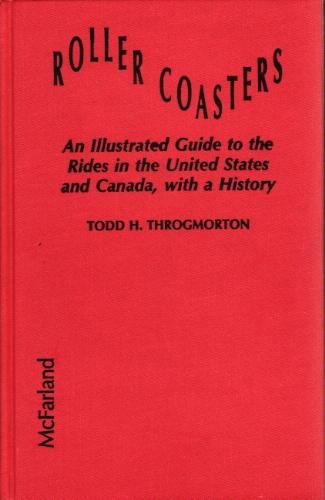 Roller Coasters: An Illustrated Guide to the Rides in the United States and Canada, With a History