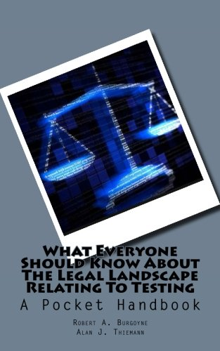 What Everyone Should Know About the Legal Landscape Relating to Testing: A Pocket Handbook (Self Publishing Legal Handbook)