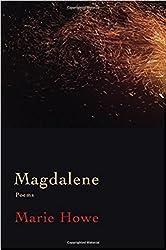 [Magdalene Poems by Marie Howe]{by Marie Howe Magdalene Poem}