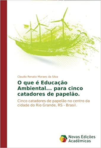 Cinco catadores de papelão no centro da cidade do Rio Grande, RS - Brasil. (Portuguese Edition): Claudio Renato Moraes da Silva: 9783639680898: ...