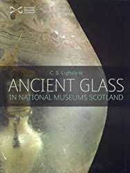 Ancient Glass: In National Museums Scotland