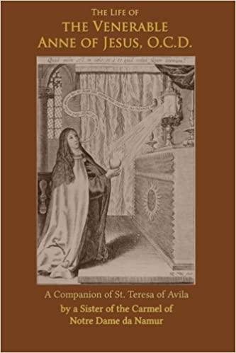 Book The Life of the Venerable Anne of Jesus: Companion of St. Teresa of Avila by A Sister of Notre Dame de Namur (1932-01-26)
