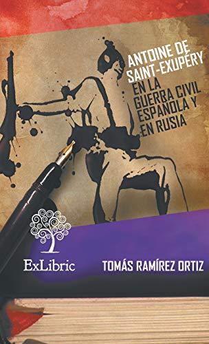 Antoine de Saint-Exupéry En La Guerra Civil Española y En Rusia  [Ramirez Ortiz, Tomas] (Tapa Blanda)