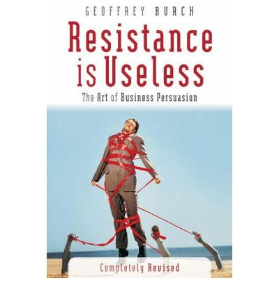 Resistance is Useless: The Art of Business Persuasion (Paperback) - Common pdf