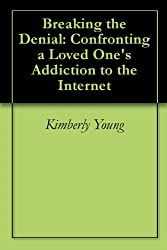 Breaking the Denial: Confronting a Loved One's Addiction to the Internet