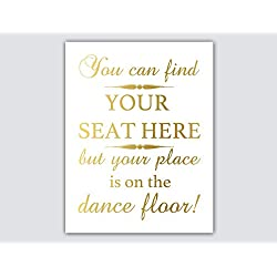 You Can Find Your Seat Here But Your Place Is On The Dance Floor Gold Foil Wedding Receptions Signs