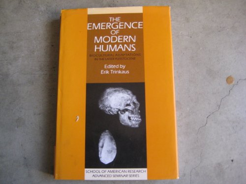 The Emergence of Modern Humans: Biocultural Adaptations in the Later Pleistocene (School of American Research Advanced S