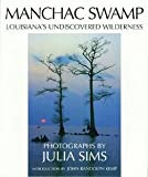 img - for Julia Sims: Manchac Swamp : Louisiana's Undiscovered Wilderness (Hardcover); 2008 Edition book / textbook / text book