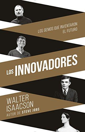 Innovadores: Los Genios Que Inventaron El Futuro por Walter Isaacson