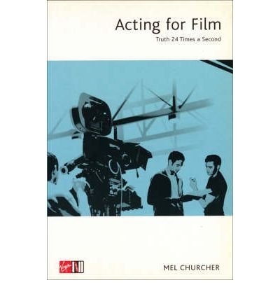 Acting for Film Truth 24 Times a Second by Churcher, Mel ( Author ) ON Jan-09-2003, Hardback pdf