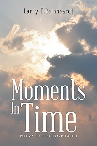 Moments in Time: Poems of Life Love Faith by [Reinheardt, Larry]
