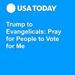 Trump to Evangelicals: Pray for People to Vote for Me | David M Jackson