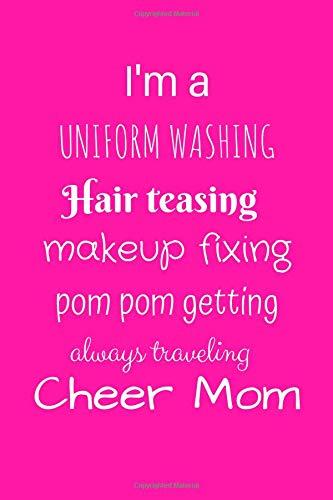 I'm a uniform washing, hair teasing. makeup fixing, pom pom getting, always traveling cheer mom.: Journal por Corbrooklyn Publishing