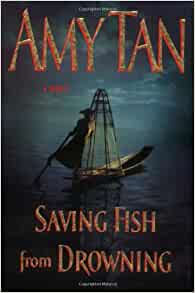 Saving fish from drowning amy tan 9780399153013 amazon for Saving fish from drowning