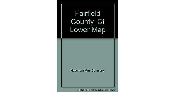 Fairfield County, Ct Lower Map: Hagstrom Map Company: 9780880971744 ...
