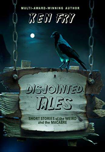 Disjointed Tales: Short Stories of the Weird and the Macabre by [Fry, Ken]