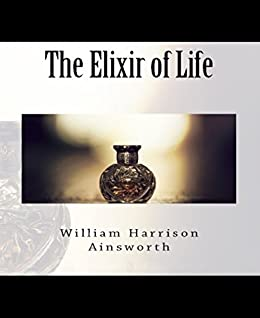 The Elixir of Life by [William Harrison Ainsworth]