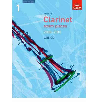 Read Online Selected Clarinet Exam Pieces 2008-2013, Grade 1, Score, Part & CD (Abrsm Exam Pieces) (Mixed media product) - Common pdf epub