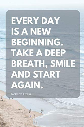 Every Day Is A New Beginning. Take A Deep Breath, Smile And Start Again: Motivational Notebook, Journal, Diary (110 Pages, Blank, 6 x 9) (Take A Deep Breath And Start Again)