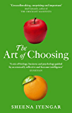 The Art Of Choosing: The Decisions We Make Everyday of our Lives, What They Say About Us and How We Can Improve Them (English Edition)