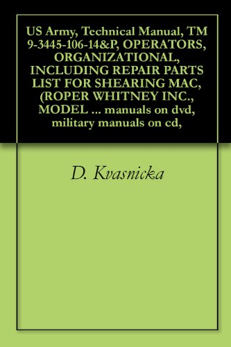 US Army, Technical Manual, TM 9-3445-106-14&P, OPERATORS, ORGANIZATIONAL, INCLUDING REPAIR PARTS LIST FOR SHEARING MAC, (ROPER WHITNEY INC., MODEL 10-U-8), ... manuals on dvd, military manuals on cd,