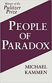 people of paradox by michael kammen The best study of this paradox is people of paradox by the late professor michael kammen  for the people who feel this way,  people of paradox.