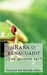 ¿Rana o Renacuajo?: ¿Qué quieres ser? (Spanish Edition)