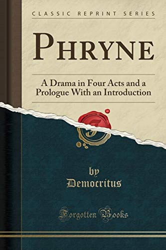 Phryne: A Drama in Four Acts and a Prologue With an Introduction (Classic Reprint)