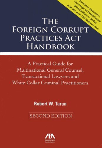 The Foreign Corrupt Practices Act Handbook: A Practical Guide For Multinational General Counsel, Transactional Lawyers And White Collar Criminal Practitioners
