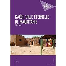 Kaédi, ville éternelle de Mauritanie (Mon petit éditeur) (French Edition)