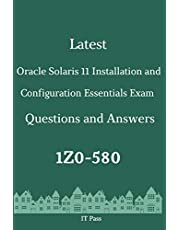 Latest Oracle Solaris 11 Installation and Configuration Essentials Exam 1Z0-580 Questions and Answers: Guide for Real Exam