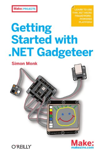 Getting Started with .NET Gadgeteer: Learn to Use This .NET Micro Framework-Powered Platform (Make: Projects)