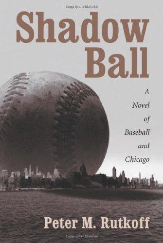 Shadow Ball: A Novel of Baseball and Chicago
