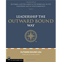 Leadership the Outward Bound Way: Becoming a Better Leader in the Workplace, in the Wilderness, and in Your Community