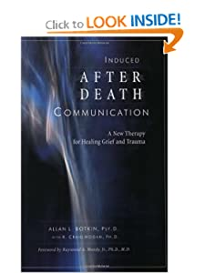 Induced After-Death Communication: A New Therapy for Healing Grief and Trauma Allan L. Botkin, R. Craig Hogan and Raymond A. Moody