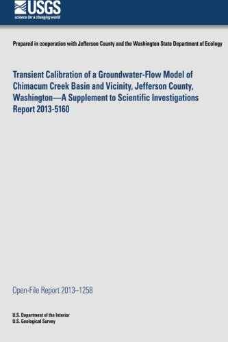 Transient Calibration of a Groundwater-Flow Model of Chimacum Creek Basin and Vicinity, Jefferson County, Washington?A Supplement to Scientific Investigations Report 2013-5160 ebook