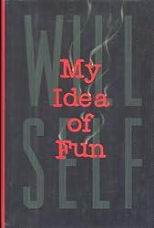 My Idea of Fun: A Cautionary Tale