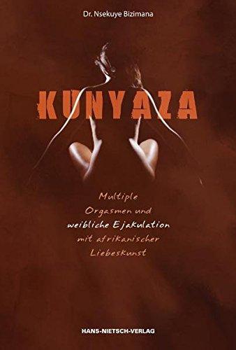 Kunyaza: Multiple Orgasmen und weibliche Ejakulation mit afrikanischer Liebeskunst