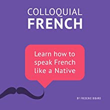 Colloquial French Vocabulary: Learn How to Speak French Like a Native Audiobook by Frederic Bibard Narrated by Frederic Bibard